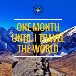 One Month Until I Travel the World…Forever!