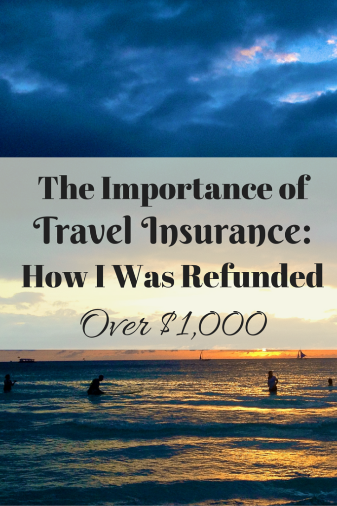 The Importance of Travel Insurance- How I Was Refunded over $1k