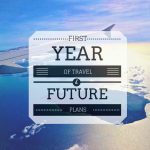 My First Year of Travel & Future Plans