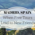 Madrid, Spain – When walking tours lead to new friends!