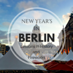 Berlin for New Years – A Lesson in History and Fireworks